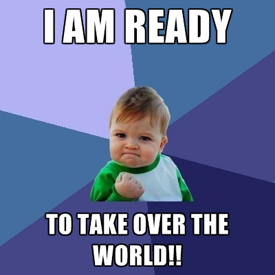 i-am-ready-to-take-over-the-world